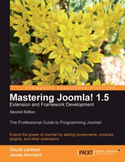 Mastering Joomla! 1.5  Extension and Framework  Development - Second Edition